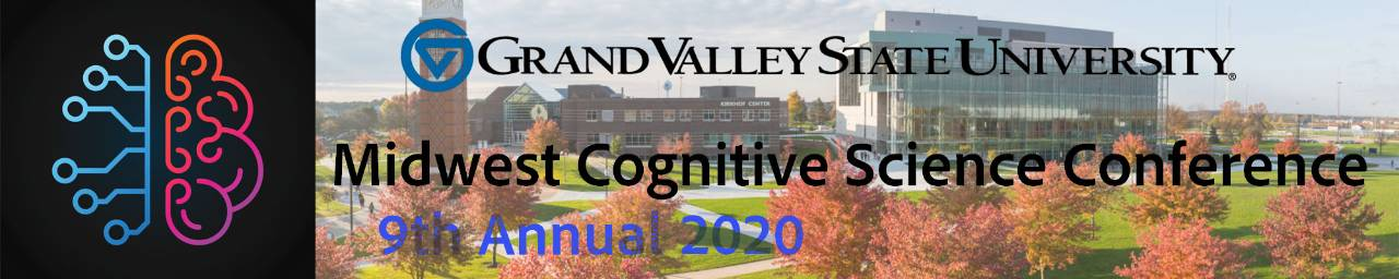 Grand Valley State University 9th Annual Midwest Cognitive Science Conference 2020
